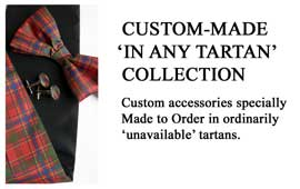Custom Made In Any Tartan Collection Custom accessories specially Made to Order in ordinarily unavailable tartans